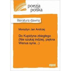 Do Kupidyna zbiegłego (Nie szukaj indziej, piękna Wenus syna...) - Jan Andrzej Morsztyn
