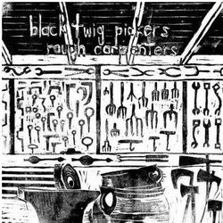 Black Twig Pickers, The - Rough Carpenters