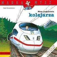 Książki dla młodzieży, Mądra Mysz. Mam przyjaciela kolejarza. w.2020 - Ralf Butschkow - książka (opr. broszurowa)