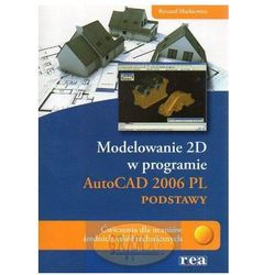 Modelowanie 2D AutoCAD 2006 PL podstawy - Ryszard Markiewicz (opr. miękka)