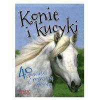 Książki dla dzieci, KONIE I KUCYKI 40 OPOWIEŚCI Z ROZWIANĄ GRZYWĄ - Opracowanie zbiorowe (opr. broszurowa)