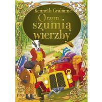 Książki dla dzieci, O czym szumią wierzby - Kenneth Grahame (opr. twarda)