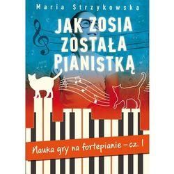 Jak Zosia została pianistką. Nauka gry na fortepianie. Część 1 (opr. miękka)