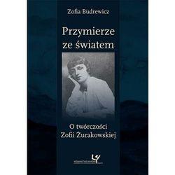 Przymierze ze światem. O twórczości Zofii Żurakowskiej - Zofia Budrewicz - ebook