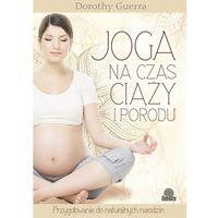 E-booki, Joga na czas ciąży i porodu. Przygotowanie do naturalnych narodzin - ebook