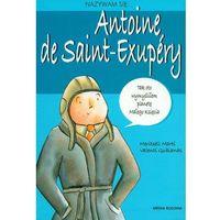 Literaturoznawstwo, Nazywam się Antoine de Saint- Exupery (opr. miękka)