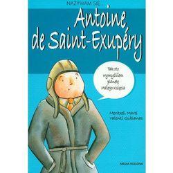Nazywam się Antoine de Saint- Exupery (opr. miękka)