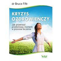 Książki medyczne, Kryzys ozdrowieńczy. Jak przetrwać przełomowy moment w procesie leczenia - Bruce Fife (opr. miękka)