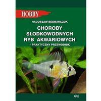 Hobby i poradniki, Choroby słodkowodnych ryb akwariowych Praktyczny przewodnik - Radosław Bednarczuk (opr. miękka)
