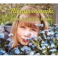 Książki dla dzieci, Niezapominajki są to kwiatki z bajki (opr. broszurowa)