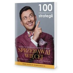 Sprzedawaj Więcej - 100 Sprawdzonych Strategii - Marcin Osman, Kamila Kruk