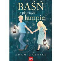 Książki dla dzieci, Baśń o płonącej lampie - Adam Gabriel (opr. broszurowa)
