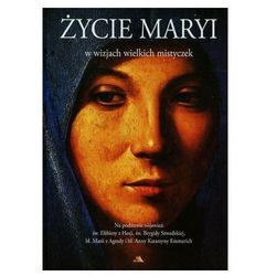 Życie Maryi w wizjach wielkich mistyczek Na podsta - Jeśli zamówisz do 14:00, wyślemy tego samego dnia. Darmowa dostawa, już od 300 zł. (opr. twarda)