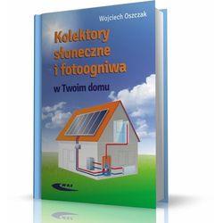 Kolektory słoneczne i fotoogniwa w Twoim domu (opr. miękka)