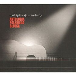 Antologia Polskiego Bluesa - Nasi Śpiewają Standardy