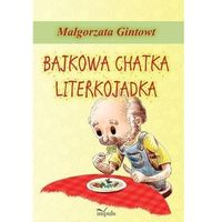 Książki dla dzieci, Bajkowa chatka Literkojadka - Wysyłka od 3,99 - porównuj ceny z wysyłką (opr. miękka)