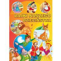 Książki dla dzieci, Bajki naszego dzieciństwa - Wysyłka od 3,99 - porównuj ceny z wysyłką (opr. twarda)