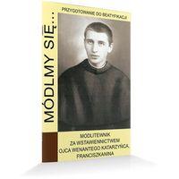 Książki religijne, Módlmy się…Modlitewnik za wstawiennictwem Ojca Wenantego Katarzyńca (opr. miękka)