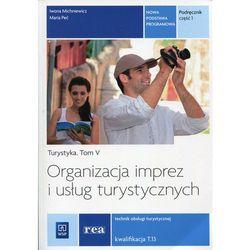 Organizacja Imprez i Usług Turystycznych. Podręcznik do Nauki Zawodu Technik Obsługi Turystycznej. Tom V Część 1 (opr. miękka)