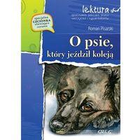 Książki dla dzieci, O psie, który jeździł koleją wydanie z opracowaniem - Roman Pisarski (opr. miękka)
