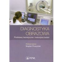 Książki medyczne, Diagnostyka obrazowa. Podstawy teoretyczne i metodyka badań (opr. miękka)