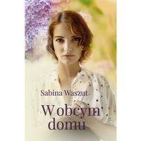 Poezja, W obcym domu - Dostawa zamówienia do jednej ze 170 księgarni Matras za DARMO (opr. miękka)