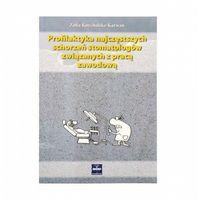 Książki medyczne, Profilaktyka najczęstszych schorzeń stomatologów