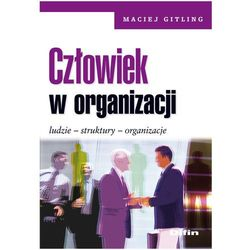 Człowiek w organizacji. Ludzie, struktury, organizacje (opr. miękka)