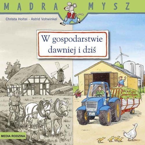 Książki dla dzieci, W gospodarstwie dawniej i dziś. Mądra Mysz - Christa Holtei (opr. miękka)