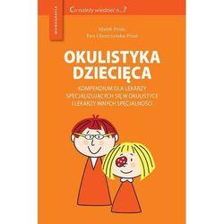 Okulistyka dziecięca kompendium dla lekarzy specjalizujacych się w okulistyce i lekarzy innych specjalności (opr. miękka)