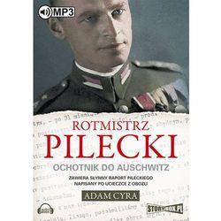 Rotmistrz Pilecki Ochotnik do Auschwitz - Adam Cyra