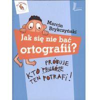Książki dla dzieci, Jak się nie bać ortografii. Wyd. 3 - Marcin Brykczyński (opr. twarda)
