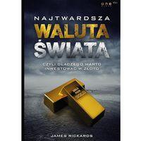 Książki o biznesie i ekonomii, Najtwardsza waluta świata czyli dlaczego warto inwestować w złoto - Dostawa 0 zł (opr. twarda)