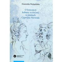 """E-booki, O koncepcji kobiety """"zupełnej"""" w pismach Cypriana Norwida - Dominika Wojtasińska"""