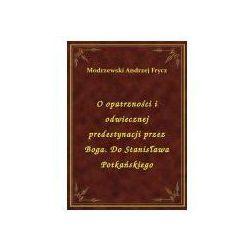 O opatrzności i odwiecznej predestynacji przez Boga. Do Stanisława Potkańskiego