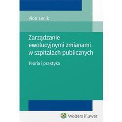 Zarządzanie ewolucyjnymi zmianami w szpitalach publicznych. Teoria i praktyka - Piotr Lenik