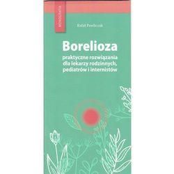 Borelioza - praktyczne rozwiązania, dla lekarzy rodzinnych, pediatrów i internistów (opr. miękka)