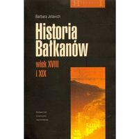 Historia, Historia Bałkanów wiek XVIII i XIX - Wysyłka od 3,99 - porównuj ceny z wysyłką (opr. miękka)