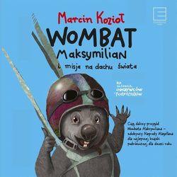 Wombat Maksymilian i misja na dachu świata - Marcin Kozioł (MP3)