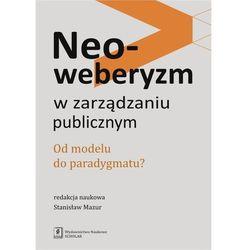 Neoweberyzm w zarządzaniu publicznym Od modelu do paradygmatu?