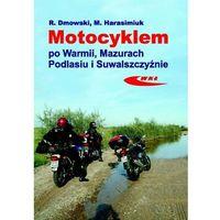 Książki popularnonaukowe, Motocyklem po Warmii, Mazurach, Podlasiu i Suwalszczyźnie (opr. miękka)