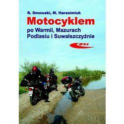 Motocyklem po Warmii, Mazurach, Podlasiu i Suwalszczyźnie (opr. miękka)