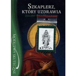 Szkaplerz, który uzdrawia. Zielony szkaplerz Maryi - o.Stanisław Maria Kałdon OP (opr. broszurowa)