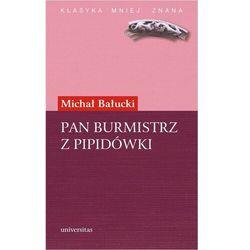 Pan Burmistrz z Pipidówki. Powieść z życia autonomicznego Galicji - Michał Bałucki - ebook